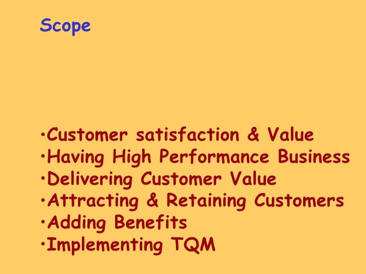 <ul><li>Scope </li></ul><ul><li>Customer satisfaction & Value </li></ul><ul><li>Having High Performance Business </li></ul...