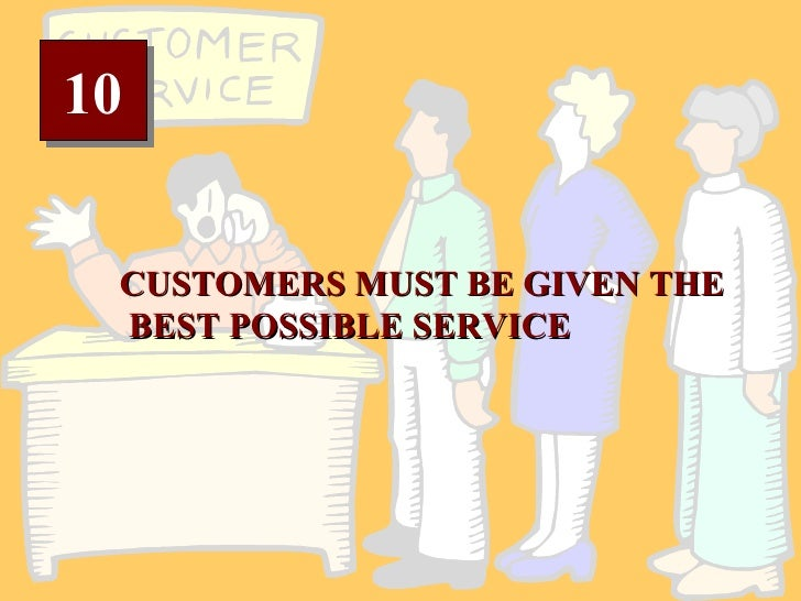 10 CUSTOMERS MUST BE GIVEN THE BEST POSSIBLE SERVICE