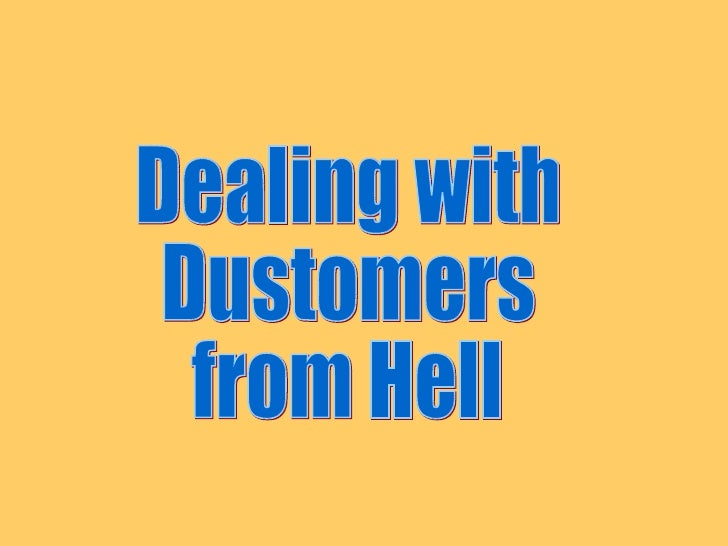 Dealing with Dustomers from Hell