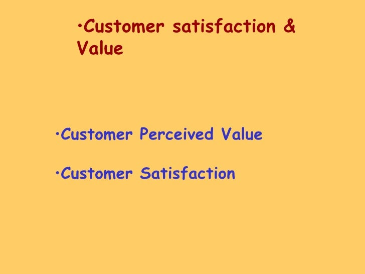 <ul><ul><ul><ul><ul><li>Customer satisfaction & Value </li></ul></ul></ul></ul></ul><ul><li>Customer Perceived Value </li>...