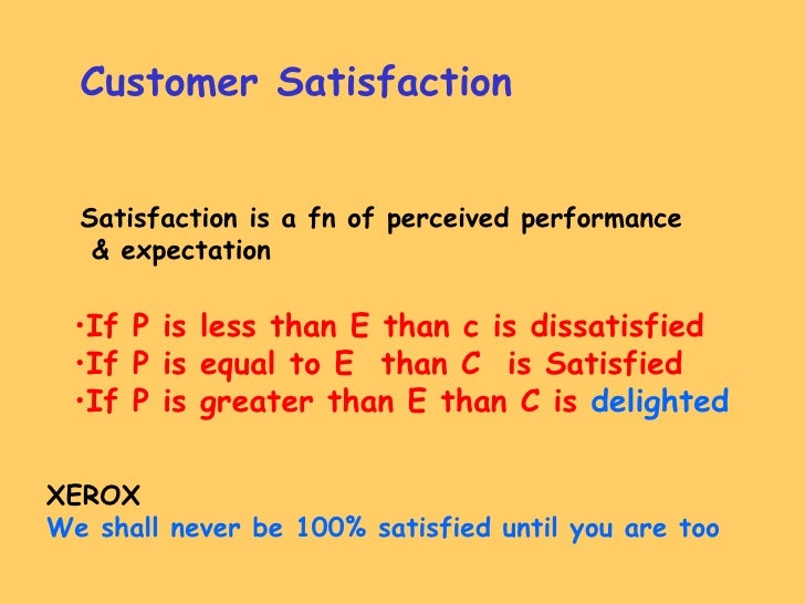 Customer Satisfaction Satisfaction is a fn of perceived performance & expectation <ul><li>If P is less than E than c is di...