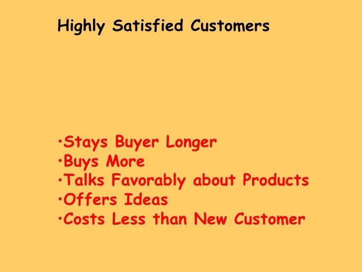 <ul><li>Highly Satisfied Customers </li></ul><ul><li>Stays Buyer Longer </li></ul><ul><li>Buys More </li></ul><ul><li>Talk...