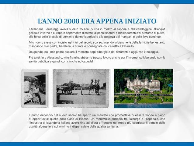 L'ANNO 2008 ERA APPENA INIZIATO Lavanderia Bernareggi aveva sudato 75 anni di vita in mezzo al sapone e alla candeggina, a...
