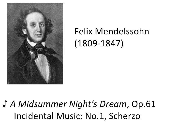 Felix Mendelssohn  (1809-1847) ♪  A Midsummer Night's Dream , Op.61  Incidental Music: No.1, Scherzo