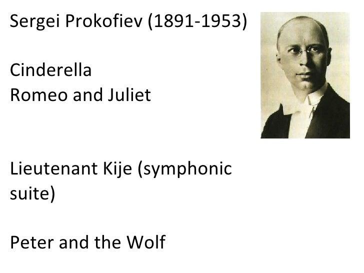 Sergei Prokofiev (1891-1953) Cinderella Romeo and Juliet  Lieutenant Kije (symphonic suite)  Peter and the Wolf
