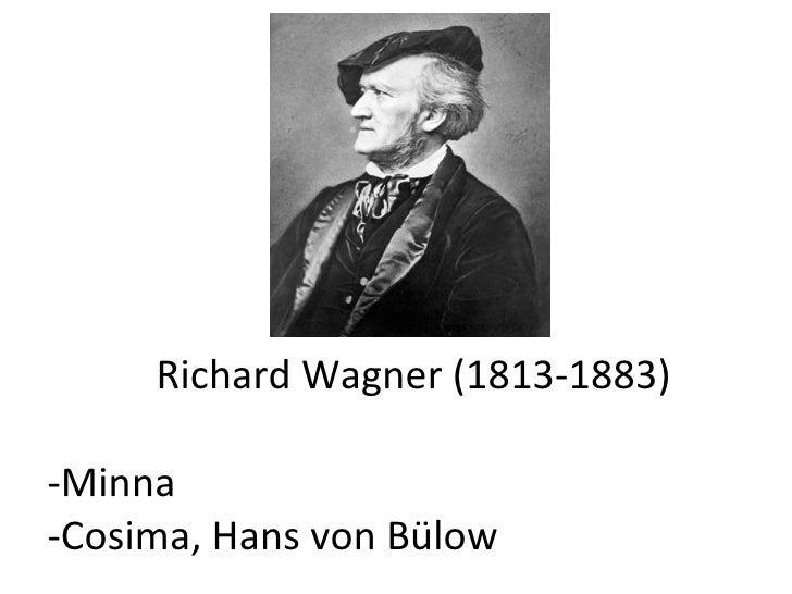 Richard Wagner (1813-1883) -Minna -Cosima, Hans von Bülow