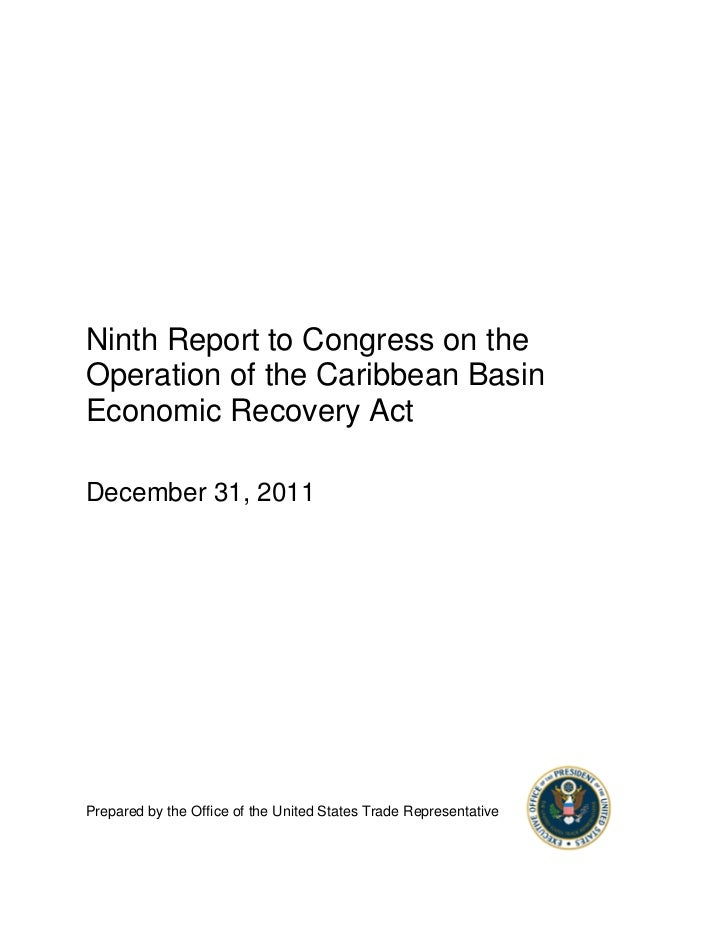 Ninth Report to Congress on theOperation of the Caribbean BasinEconomic Recovery ActDecember 31, 2011Prepared by the Offic...