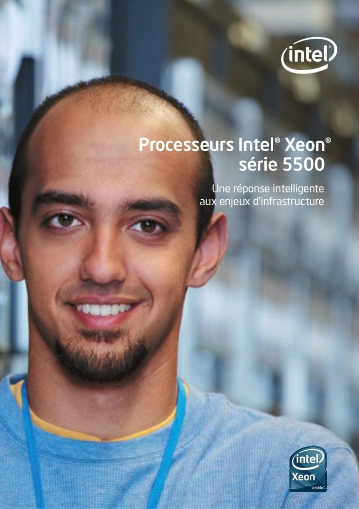 Processeurs Intel® Xeon®            série 5500         Une réponse intelligente       aux enjeux d'infrastructure