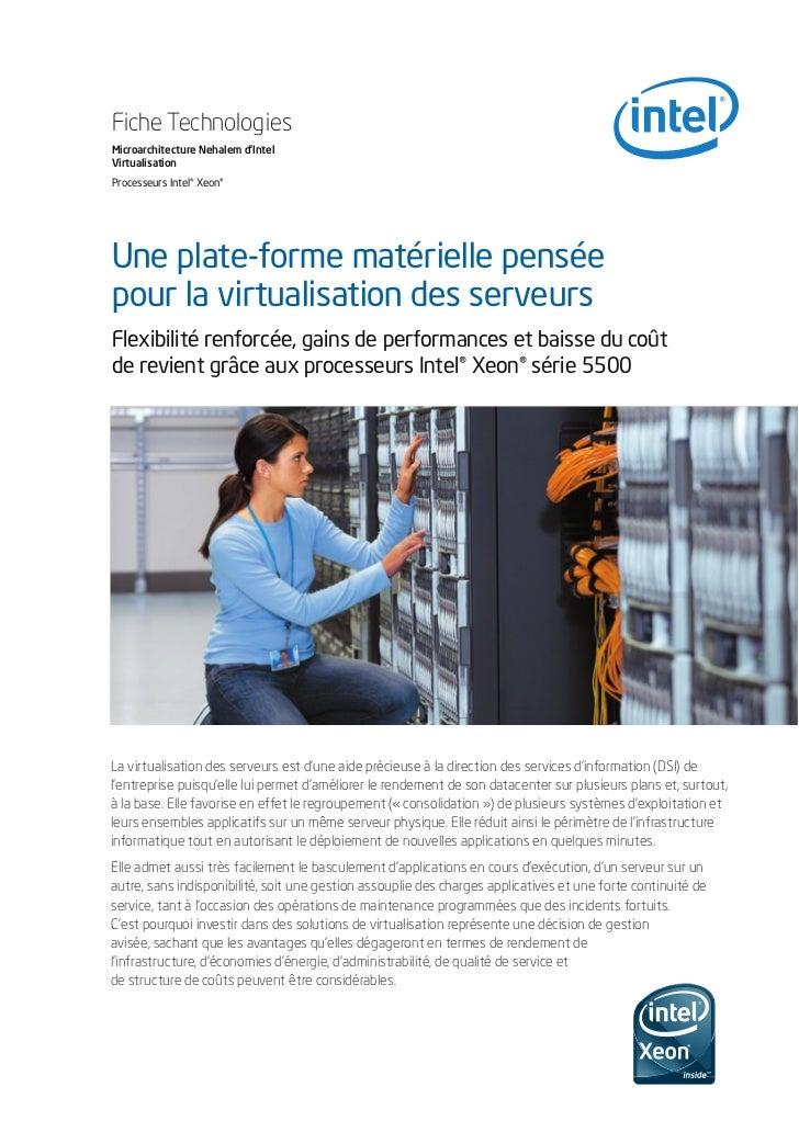 Fiche TechnologiesMicroarchitecture Nehalem d'IntelVirtualisationProcesseurs Intel® Xeon®Une plate-forme matérielle pensée...