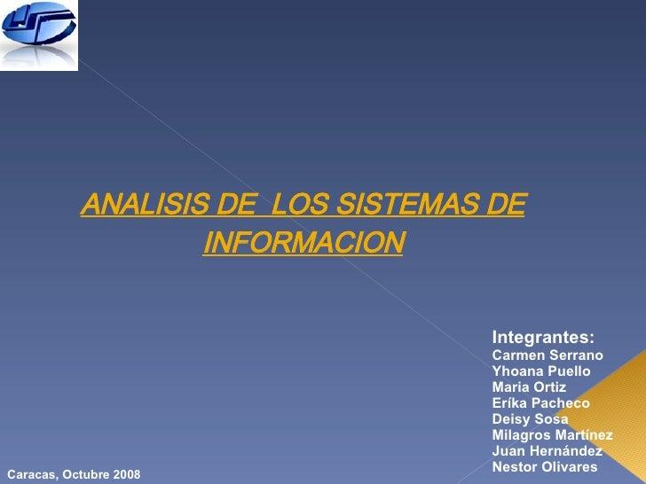 ANALISIS DE  LOS SISTEMAS DE INFORMACION Integrantes: Carmen Serrano Yhoana Puello Maria Ortiz Eríka Pacheco Deisy Sosa Mi...