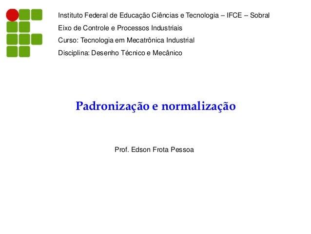Instituto Federal de Educação Ciências e Tecnologia – IFCE – Sobral Eixo de Controle e Processos Industriais Curso: Tecnol...