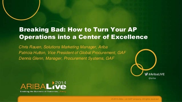 Breaking Bad: How to Turn Your AP Operations into a Center of Excellence Chris Rauen, Solutions Marketing Manager, Ariba P...