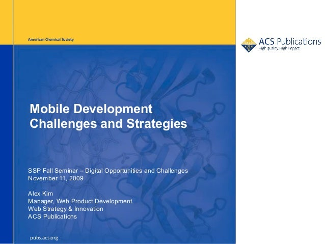 American Chemical SocietyMobile DevelopmentChallenges and StrategiesSSP Fall Seminar – Digital Opportunities and Challenge...