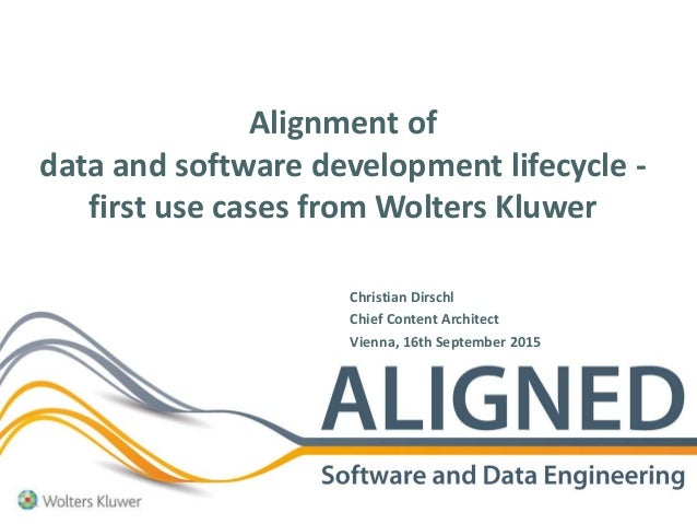 Alignment of data and software development lifecycle - first use cases from Wolters Kluwer Christian Dirschl Chief Content...