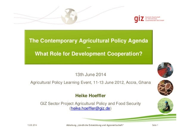 The Contemporary Agricultural Policy Agenda  –  What Role for Development Cooperation?  13th June 2014  Agricultural Polic...