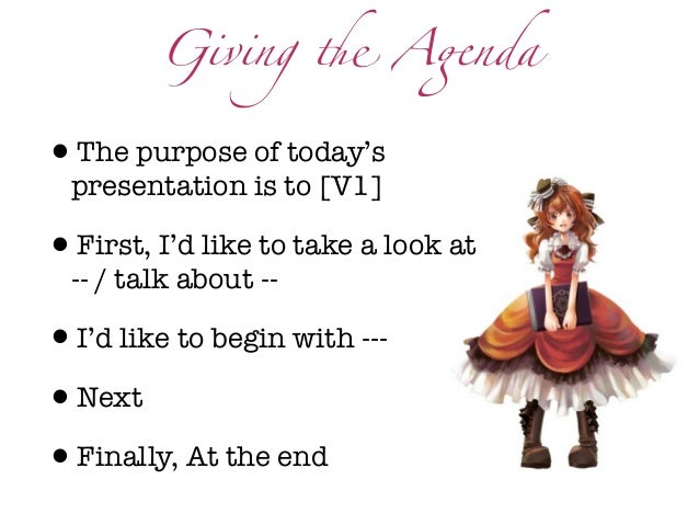 """Giving ! A""""nda•The purpose of today's  presentation is to [V1]•First, I'd like to take a look at  -- / talk about --•I'd l..."""