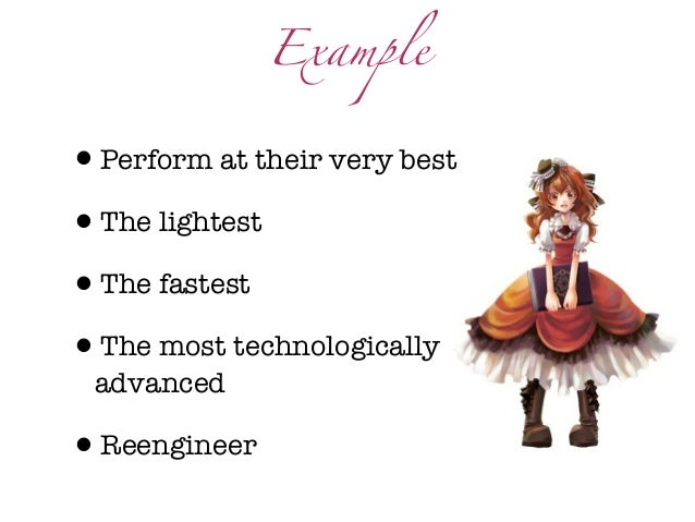 Example•Perform at their very best•The lightest•The fastest•The most technologically advanced•Reengineer