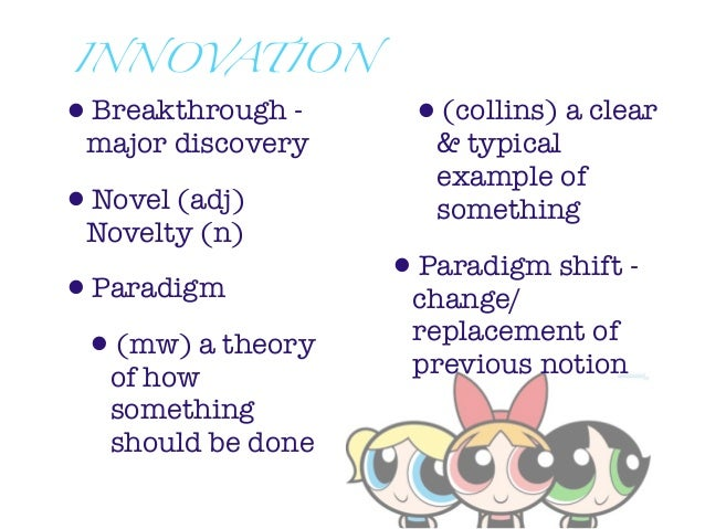 INNOVATION•Breakthrough -      •(collins) a clear major discovery       & typical                       example of•Novel (...