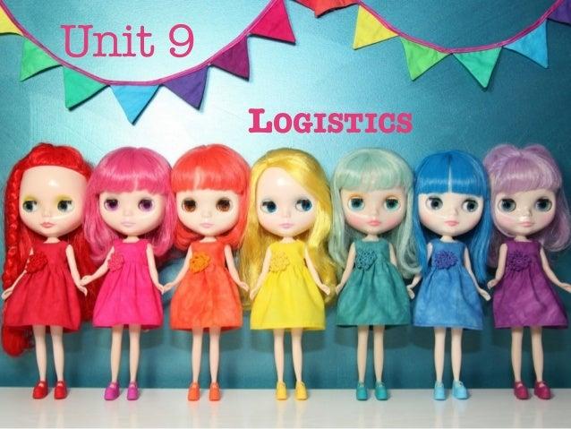 Unit 9         LOGISTICS