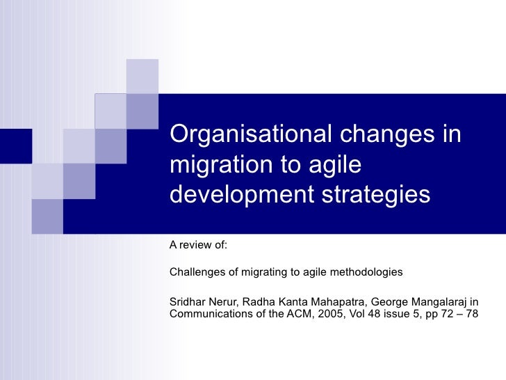 Organisational changes inmigration to agiledevelopment strategiesA review of:Challenges of migrating to agile methodologie...