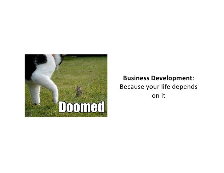 BusinessDevelopment: Becauseyourlifedepends           onit