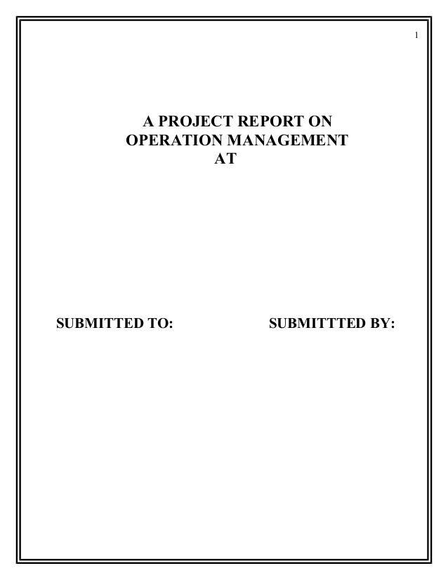 1        A PROJECT REPORT ON       OPERATION MANAGEMENT               ATSUBMITTED TO:      SUBMITTTED BY:
