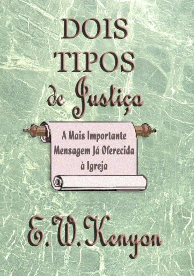 """Dois Tipos de Justiça """"A Mais Importante Mensagem Já Oferecida a Igreja""""  E. W. Kenyon Título original: Two kind of righte..."""