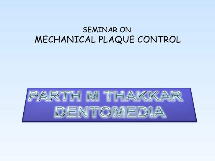 SEMINAR ONMECHANICAL PLAQUE CONTROL