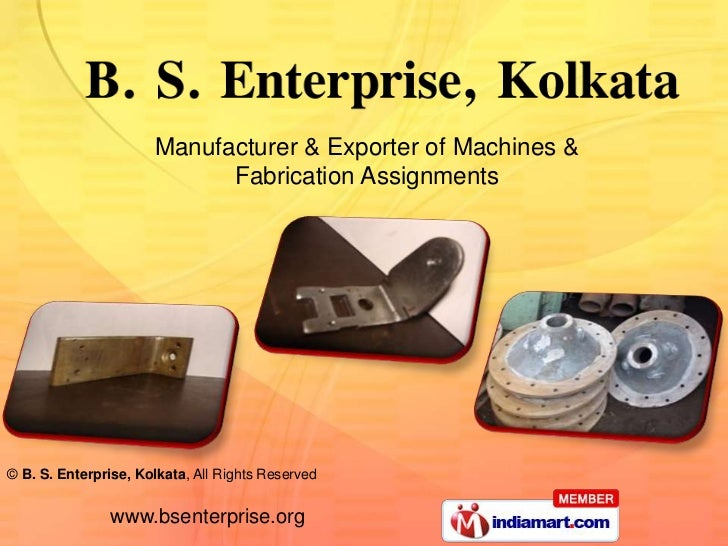 Manufacturer & Exporter of Machines &                            Fabrication Assignments© B. S. Enterprise, Kolkata, All R...