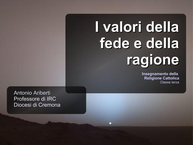Insegnamento dellaReligione CattolicaClasse terzaAntonio AribertiAntonio AribertiProfessore di IRCDiocesi di CremonaI valo...