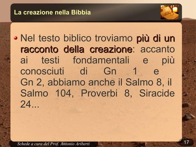 17Schede a cura del Prof. AribertiLa creazione nella BibbiaNel testo biblico troviamo più di unpiù di unracconto della cre...