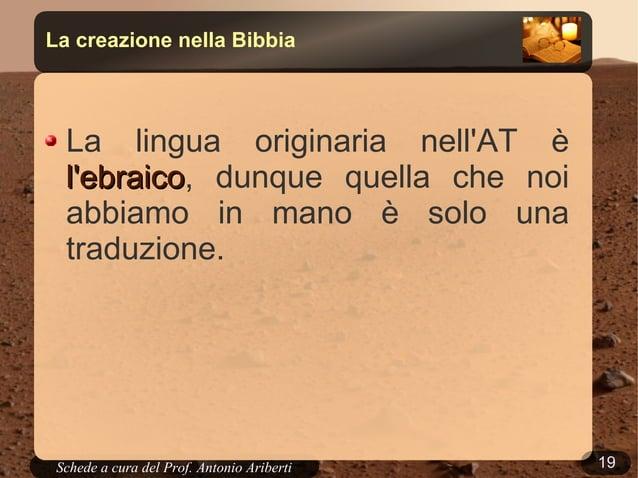 19Schede a cura del Prof. AribertiLa creazione nella BibbiaLa lingua originaria nellAT èlebraicolebraico, dunque quella ch...