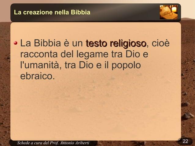 22Schede a cura del Prof. AribertiLa creazione nella BibbiaLa Bibbia è un testo religiosotesto religioso, cioèracconta del...