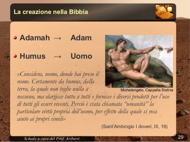 29Schede a cura del Prof. AribertiLa creazione nella BibbiaAdamah → AdamHumus → Uomo«Considera, uomo, donde hai preso ilno...