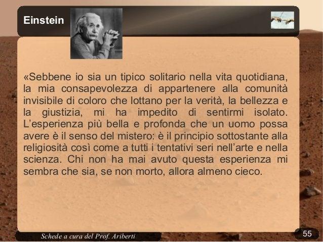 55Schede a cura del Prof. AribertiEinstein«Sebbene io sia un tipico solitario nella vita quotidiana,la mia consapevolezza ...