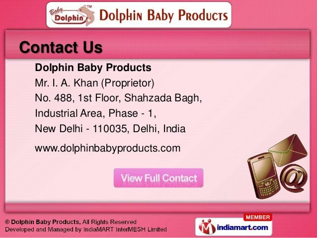 Contact Us Dolphin Baby Products Mr. I. A. Khan (Proprietor) No. 488, 1st Floor, Shahzada Bagh, Industrial Area, Phase - 1...