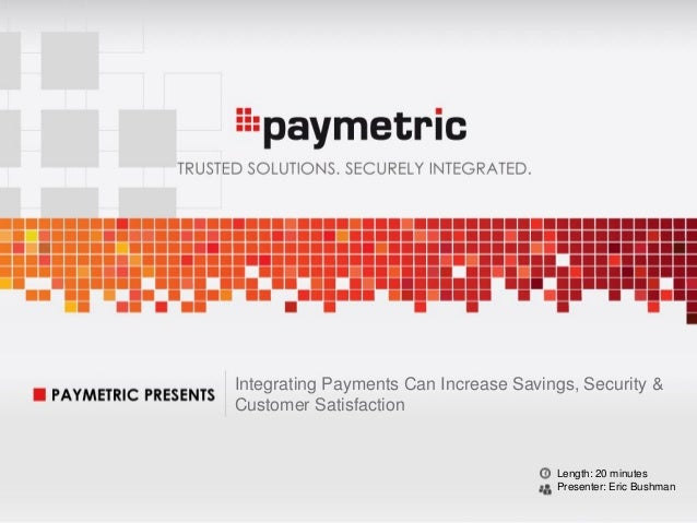 Integrated and Secure Payment ProcessingIntegrating Payments Can Increase Savings, Security &Customer SatisfactionLength: ...