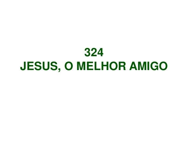 324 JESUS, O MELHOR AMIGO