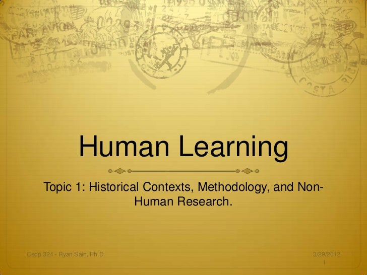 Human Learning     Topic 1: Historical Contexts, Methodology, and Non-                       Human Research.Cedp 324 - Rya...