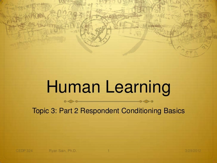 Human Learning       Topic 3: Part 2 Respondent Conditioning BasicsCEDP 324    Ryan Sain, Ph.D.   1                       ...