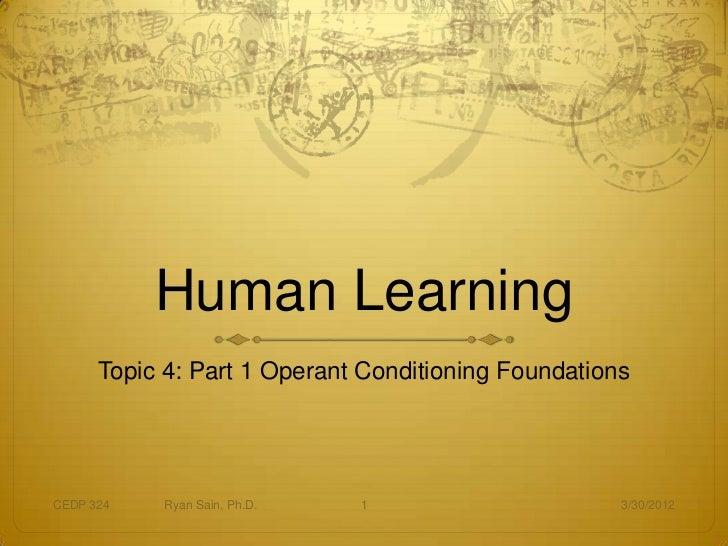 Human Learning      Topic 4: Part 1 Operant Conditioning FoundationsCEDP 324   Ryan Sain, Ph.D.   1                      3...
