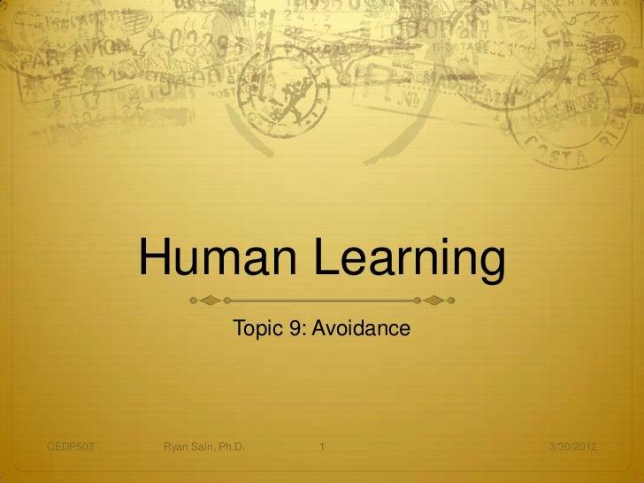 Human Learning                        Topic 9: AvoidanceCEDP503    Ryan Sain, Ph.D.     1            3/30/2012