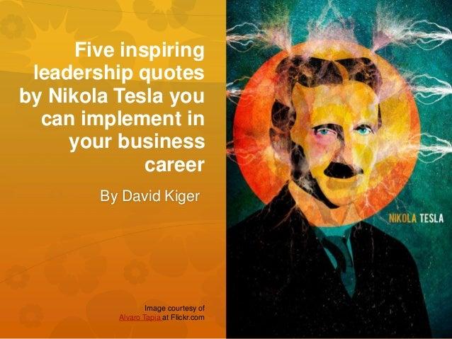 Tesla Careers Login >> Five Inspiring Leadership Quotes By Nikola Tesla You Can Implement In