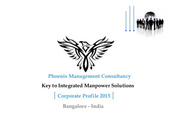 Corporate Profile 2015 Bangalore - India Key to Integrated Manpower Solutions Phoenix Management Consultancy