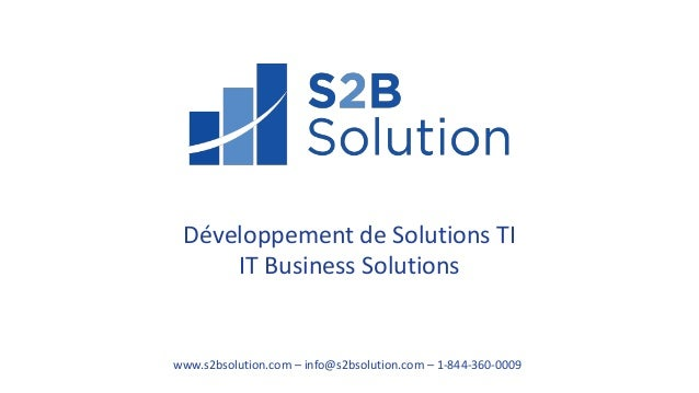 Développement de Solutions TI IT Business Solutions www.s2bsolution.com – info@s2bsolution.com – 1-844-360-0009