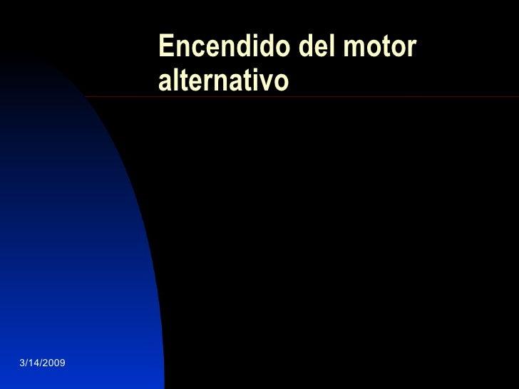 Encendido del motor alternativo 3/14/2009