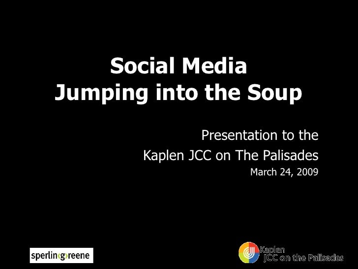 Social Media Jumping into the Soup                 Presentation to the        Kaplen JCC on The Palisades                 ...