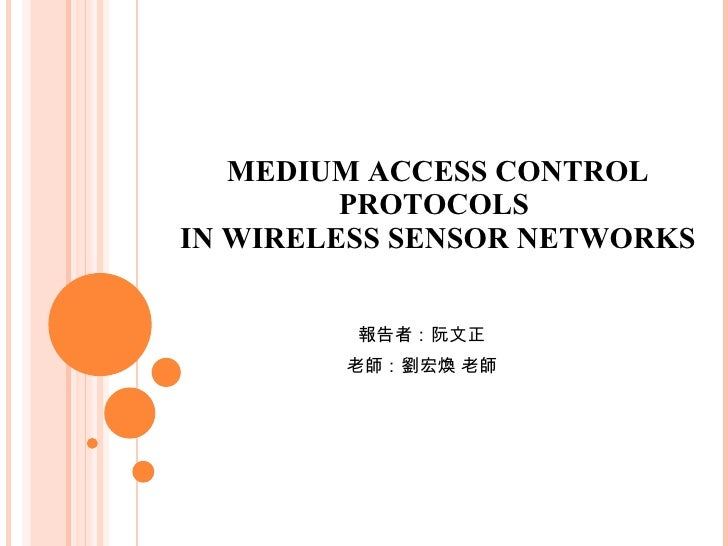 MEDIUM ACCESS CONTROL PROTOCOLS  IN WIRELESS SENSOR NETWORKS 報告者:阮文正 老師:劉宏煥 老師