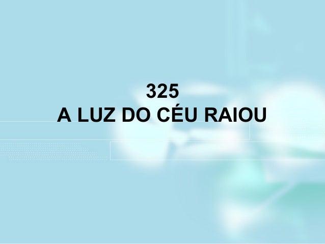 325 A LUZ DO CÉU RAIOU