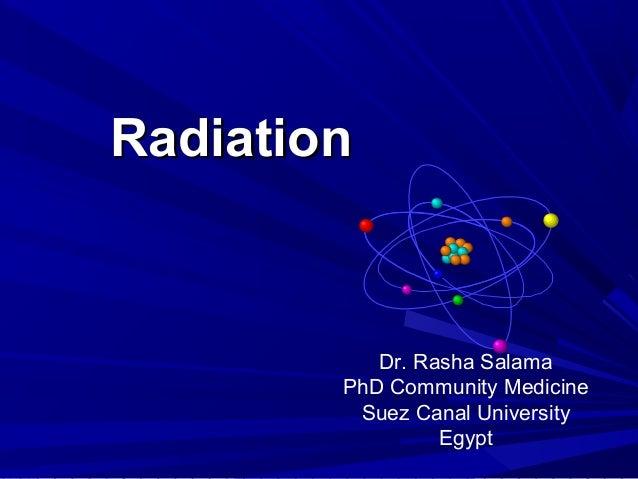 Radiation  Dr. Rasha Salama PhD Community Medicine Suez Canal University Egypt